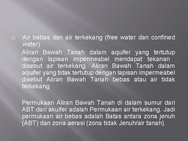 � Air bebas dan air terkekang (free water dan confined water) Aliran Bawah Tanah