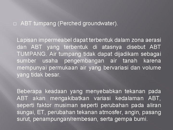 � ABT tumpang (Perched groundwater). Lapisan impermeabel dapat terbentuk dalam zona aerasi dan ABT
