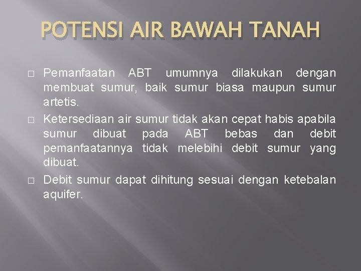 POTENSI AIR BAWAH TANAH � � � Pemanfaatan ABT umumnya dilakukan dengan membuat sumur,