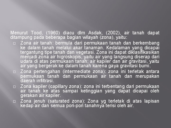 Menurut Tood, (1960) diacu dlm Asdak, (2002), air tanah dapat ditampung pada beberapa bagian