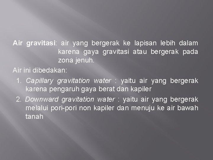 Air gravitasi: air yang bergerak ke lapisan lebih dalam karena gaya gravitasi atau bergerak
