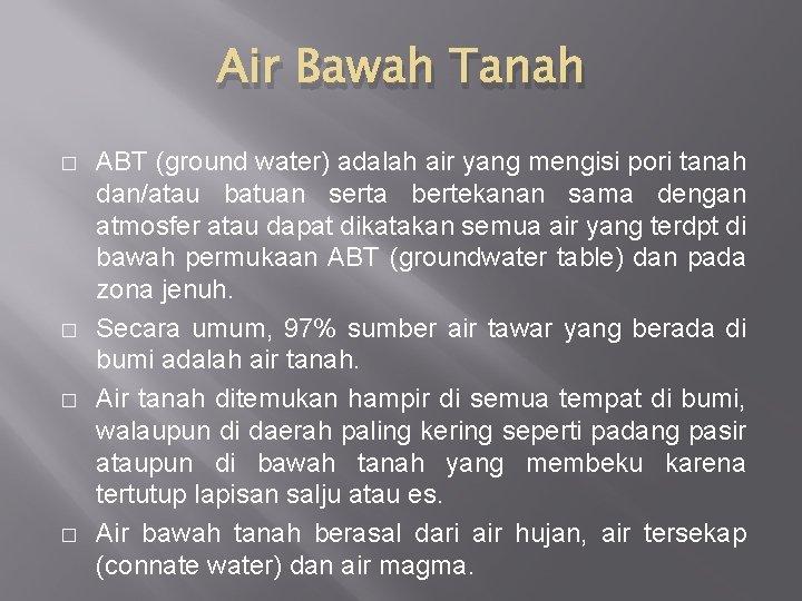 Air Bawah Tanah � � ABT (ground water) adalah air yang mengisi pori tanah
