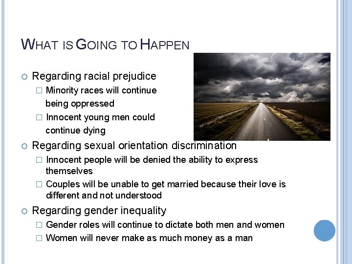 WHAT IS GOING TO HAPPEN Regarding racial prejudice Minority races will continue being oppressed