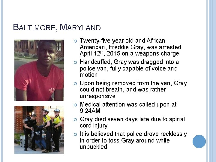 BALTIMORE, MARYLAND Twenty-five year old and African American, Freddie Gray, was arrested April 12