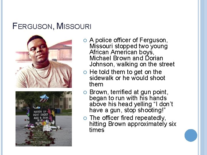 FERGUSON, MISSOURI A police officer of Ferguson, Missouri stopped two young African American boys,