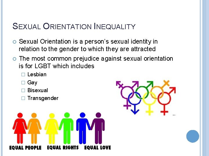 SEXUAL ORIENTATION INEQUALITY Sexual Orientation is a person's sexual identity in relation to the