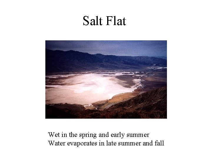 Salt Flat Wet in the spring and early summer Water evaporates in late summer