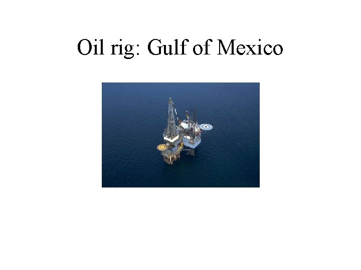 Oil rig: Gulf of Mexico
