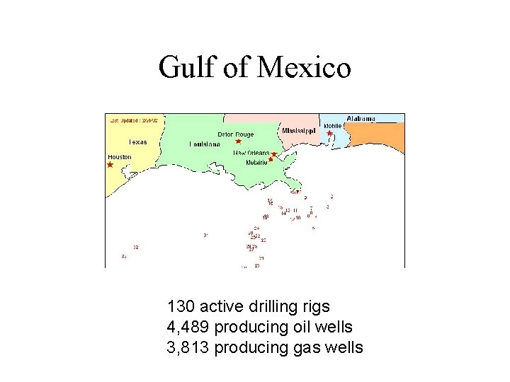 Gulf of Mexico 130 active drilling rigs 4, 489 producing oil wells 3, 813