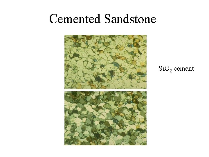 Cemented Sandstone Si. O 2 cement