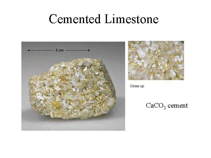 Cemented Limestone Ca. CO 3 cement