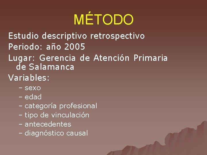 MÉTODO Estudio descriptivo retrospectivo Periodo: año 2005 Lugar: Gerencia de Atención Primaria de Salamanca