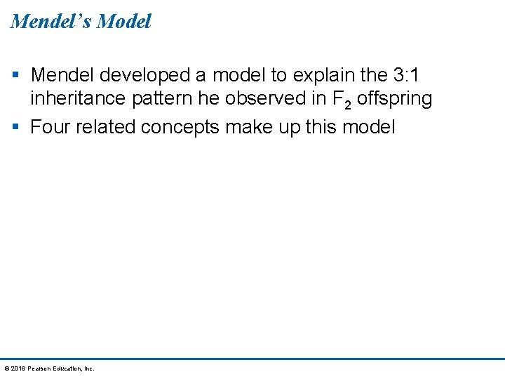 Mendel's Model § Mendel developed a model to explain the 3: 1 inheritance pattern