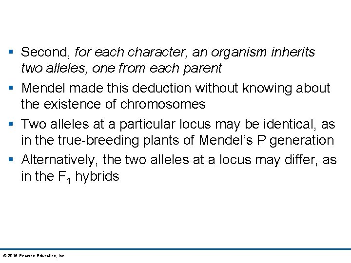 § Second, for each character, an organism inherits two alleles, one from each parent