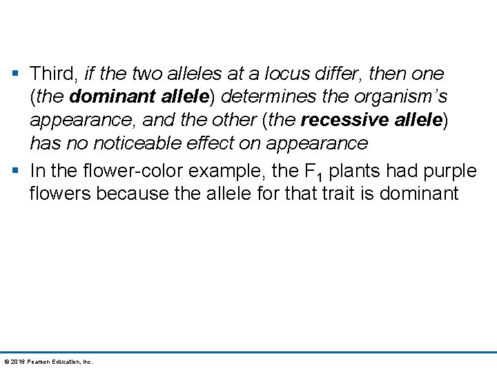 § Third, if the two alleles at a locus differ, then one (the dominant
