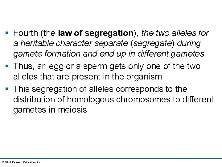 § Fourth (the law of segregation), the two alleles for a heritable character separate