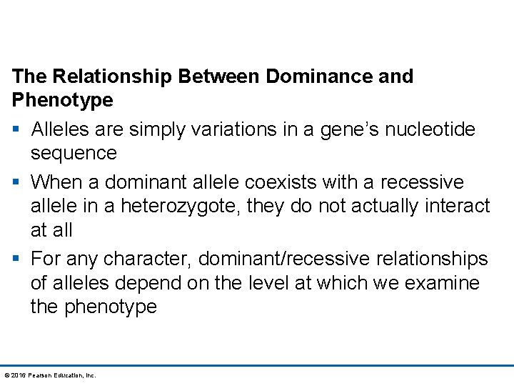 The Relationship Between Dominance and Phenotype § Alleles are simply variations in a gene's