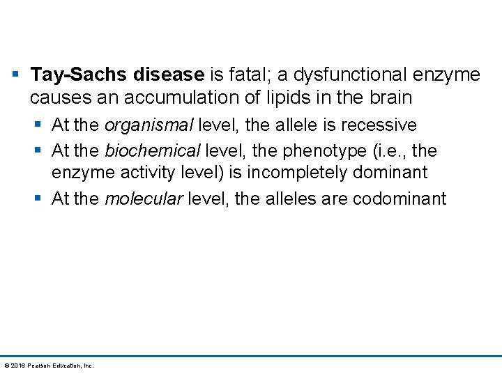 § Tay-Sachs disease is fatal; a dysfunctional enzyme causes an accumulation of lipids in