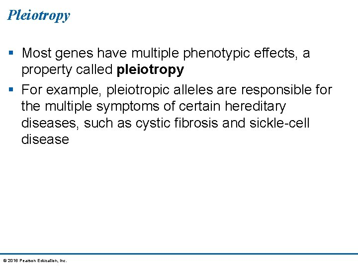 Pleiotropy § Most genes have multiple phenotypic effects, a property called pleiotropy § For