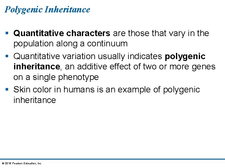 Polygenic Inheritance § Quantitative characters are those that vary in the population along a