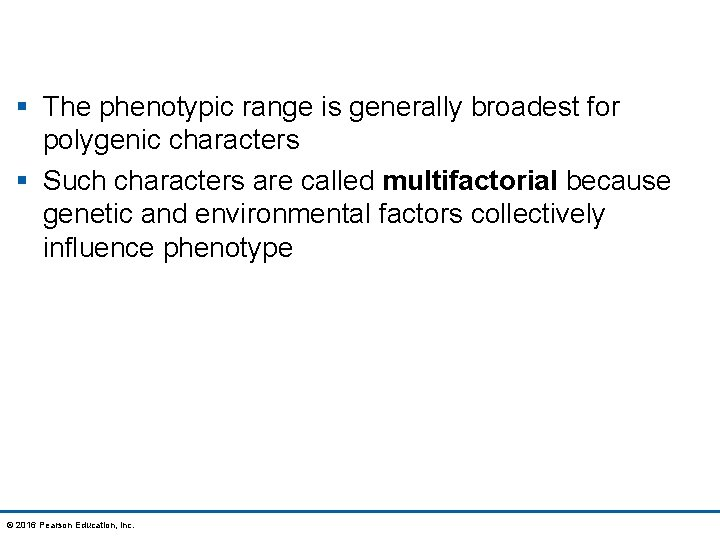 § The phenotypic range is generally broadest for polygenic characters § Such characters are