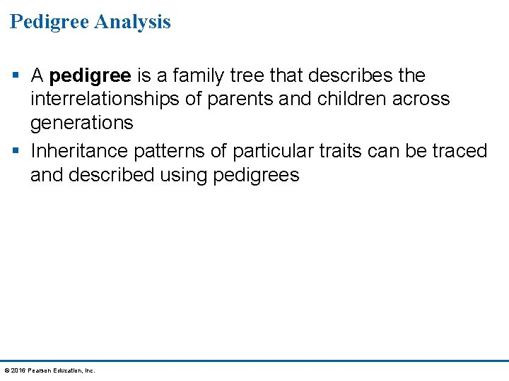 Pedigree Analysis § A pedigree is a family tree that describes the interrelationships of