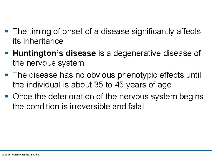 § The timing of onset of a disease significantly affects inheritance § Huntington's disease