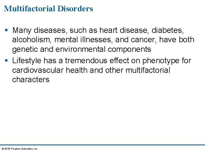 Multifactorial Disorders § Many diseases, such as heart disease, diabetes, alcoholism, mental illnesses, and