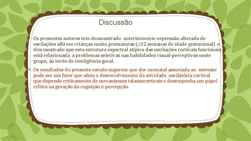 Discussão • Os presentes autores tem demonstrado anteriormente expressão alterada de oscilações alfa em