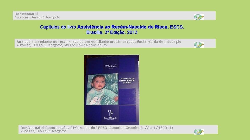 Dor Neonatal Autor(es): Paulo R. Margotto Capítulos do livro Assistência ao Recém-Nascido de Risco,