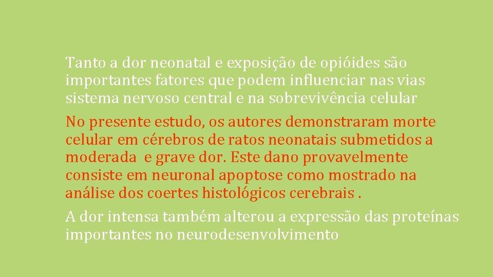 Tanto a dor neonatal e exposição de opióides são importantes fatores que podem influenciar