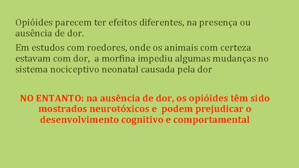 Opióides parecem ter efeitos diferentes, na presença ou ausência de dor. Em estudos com