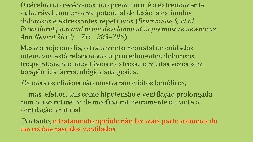 O cérebro do recém-nascido prematuro é a extremamente vulnerável com enorme potencial de lesão