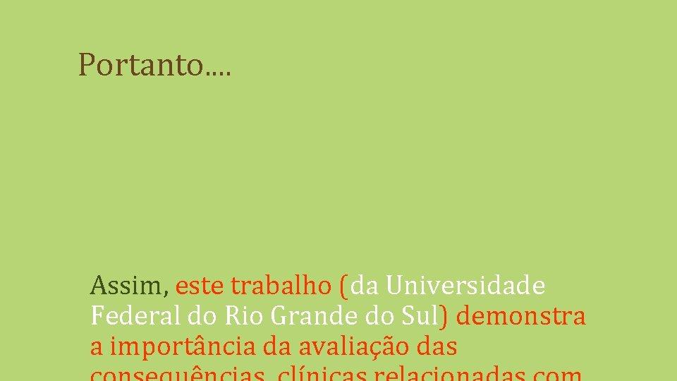 Portanto. . Assim, este trabalho (da Universidade Federal do Rio Grande do Sul) demonstra