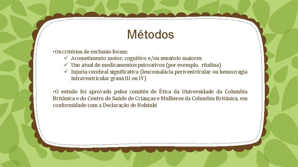 Métodos • Os critérios de exclusão foram: ü Acometimento motor, cognitivo e/ou sensório maiores