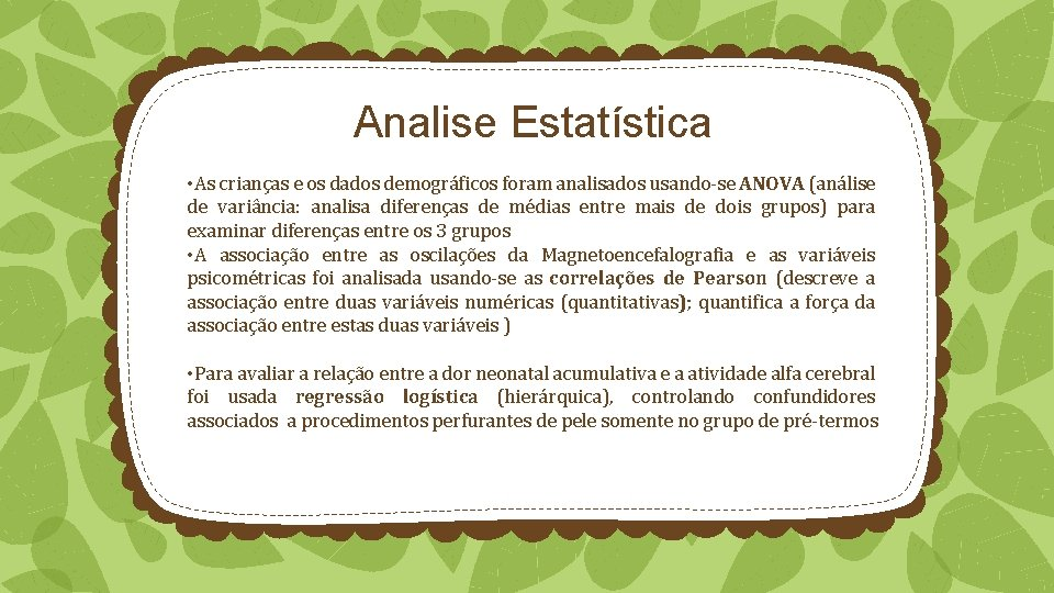 Analise Estatística • As crianças e os dados demográficos foram analisados usando-se ANOVA (análise