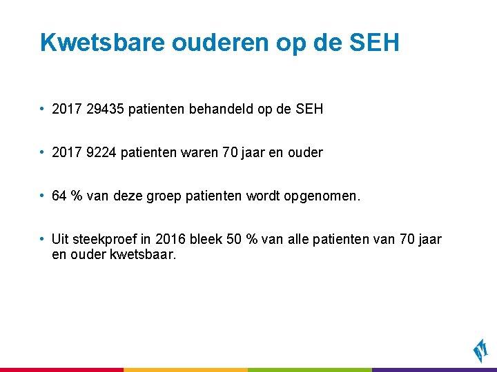 Kwetsbare ouderen op de SEH • 2017 29435 patienten behandeld op de SEH •
