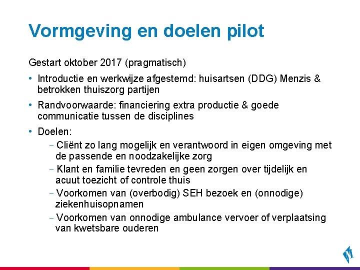 Vormgeving en doelen pilot Gestart oktober 2017 (pragmatisch) • Introductie en werkwijze afgestemd: huisartsen