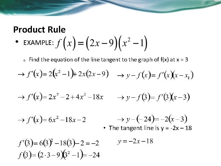 Product Rule • EXAMPLE: o Find the equation of the line tangent to the