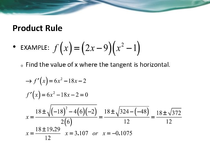 Product Rule • EXAMPLE: o Find the value of x where the tangent is