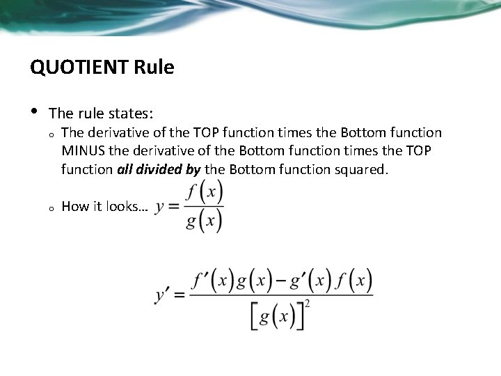 QUOTIENT Rule • The rule states: o o The derivative of the TOP function