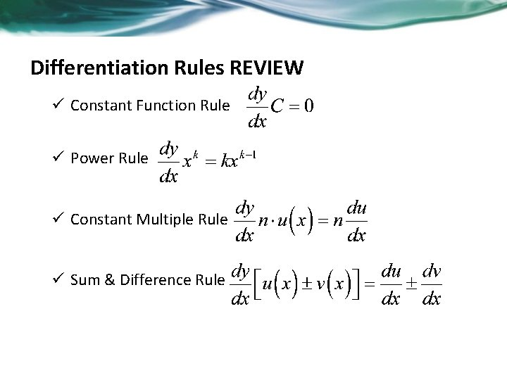 Differentiation Rules REVIEW ü Constant Function Rule ü Power Rule ü Constant Multiple Rule
