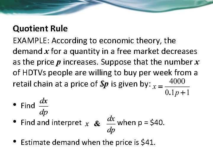 Quotient Rule EXAMPLE: According to economic theory, the demand x for a quantity in