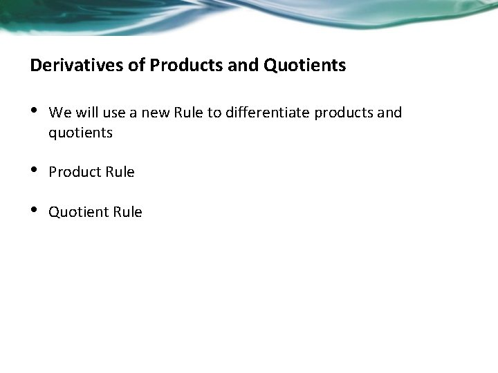 Derivatives of Products and Quotients • We will use a new Rule to differentiate