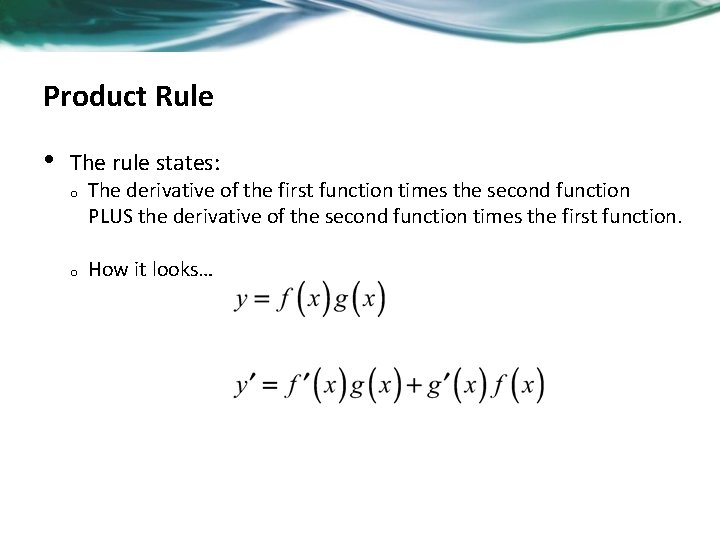 Product Rule • The rule states: o o The derivative of the first function