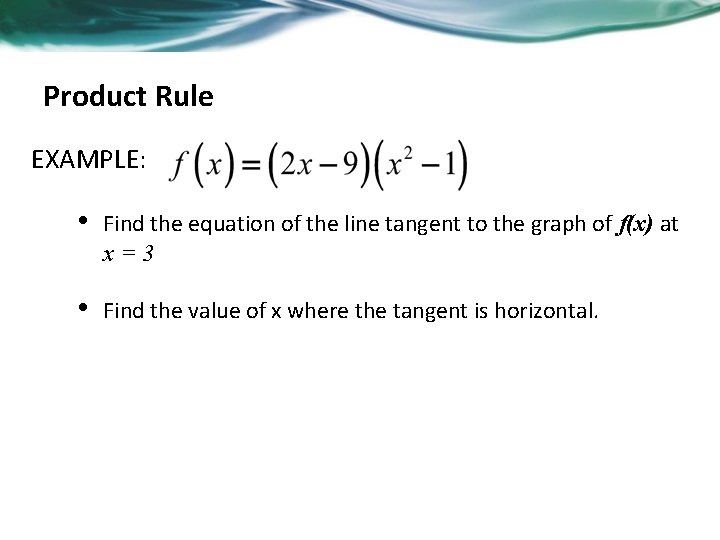 Product Rule EXAMPLE: • Find the equation of the line tangent to the graph