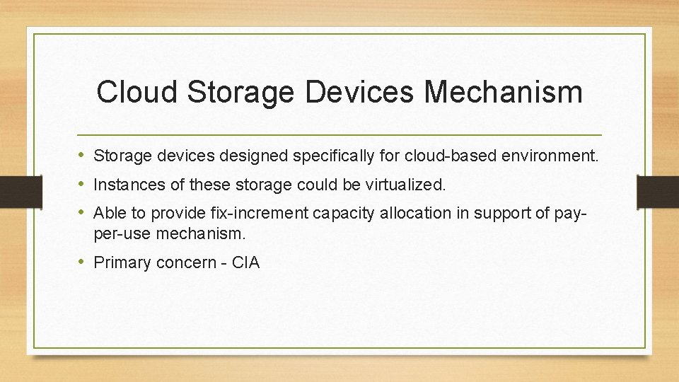 Cloud Storage Devices Mechanism • Storage devices designed specifically for cloud-based environment. • Instances