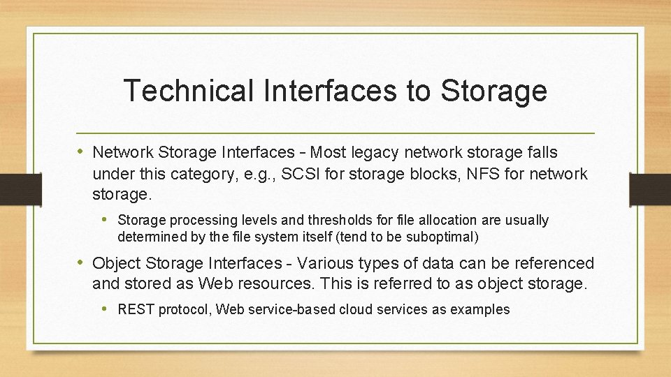 Technical Interfaces to Storage • Network Storage Interfaces – Most legacy network storage falls