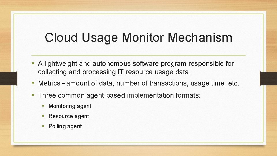Cloud Usage Monitor Mechanism • A lightweight and autonomous software program responsible for collecting