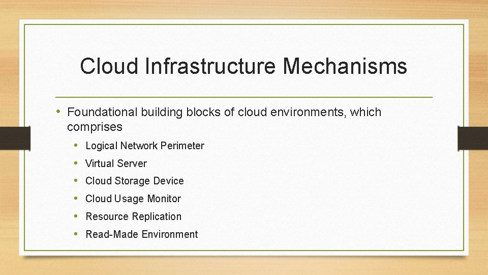 Cloud Infrastructure Mechanisms • Foundational building blocks of cloud environments, which comprises • Logical